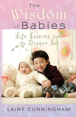 The Wisdom of Babies: Life Lessons from the Diaper Set - Wisdom for Life 3 (Paperback)