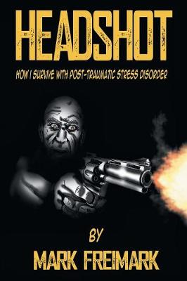 Headshot: How I Survive with Post-Traumatic Stress Disorder Ptsd (Paperback)