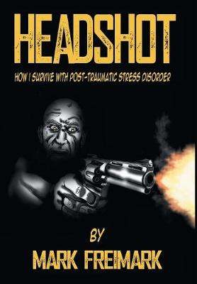 Headshot: How I Survive with Post-Traumatic Stress Disorder Ptsd (Hardback)