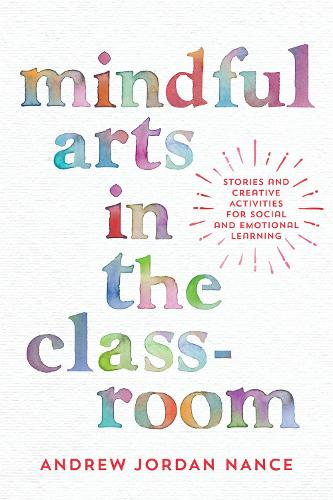 Mindful Arts in the Classroom: Stories and Creative Activities for Social and Emotional Learning (Paperback)