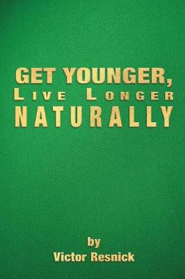 Get Younger, Live Longer Naturally (Paperback)