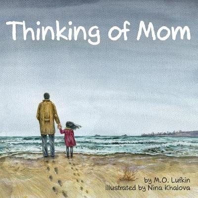Thinking of Mom: A Children's Picture Book about Coping with Loss (Paperback)