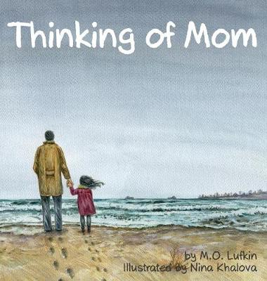 Thinking of Mom: A Children's Picture Book about Coping with Loss (Hardback)