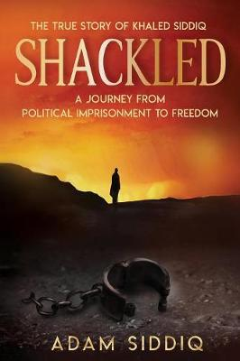 Shackled: A Journey From Political Imprisonment To Freedom (Paperback)