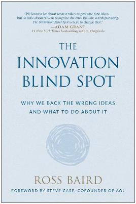 The Innovation Blind Spot: Why We Back the Wrong Ideas-and What to Do About It (Paperback)