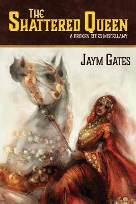 The Shattered Queen & Other New Mythologies: A Broken Cities Miscellany (Paperback)