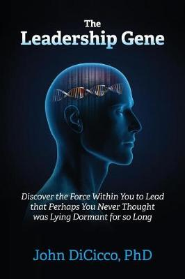 The Leadership Gene: Discover the Force Within You to Lead That Perhaps You Never Thought Was Lying Dormant for So Long (Paperback)