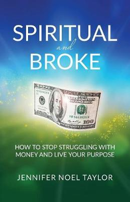 Spiritual and Broke: How to Stop Struggling with Money and Live Your Purpose (Paperback)