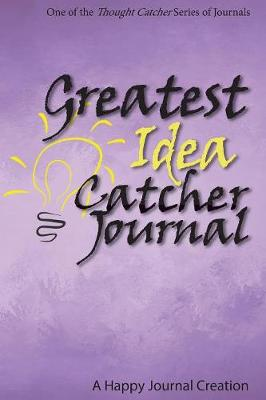 Greatest Idea Catcher Journal: One of the Thought Catcher Series of Journals - Thought Catcher 3 (Paperback)