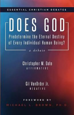 Does God Predetermine the Eternal Destiny of Every Individual Human Being? - Essential Christian Debates (Paperback)