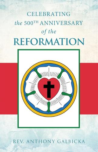 Celebrating the 500th Anniversary of the Reformation (Paperback)
