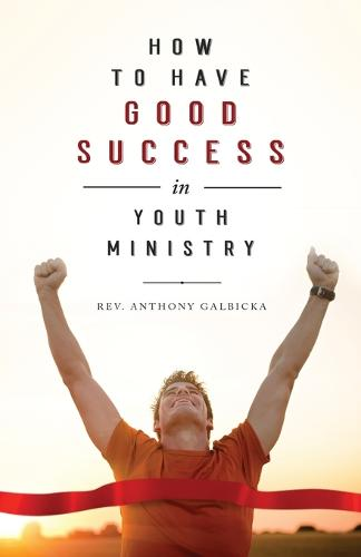 How to Have Good Success in Youth Ministry (Paperback)