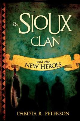 The Sioux Clan: And the New Heros (Paperback)