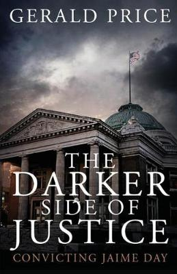 The Darker Side of Justice: Convicting Jaime Day (Paperback)