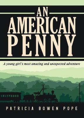An American Penny: A Young Girl's Most Amazing and Unexpected Adventure (Paperback)