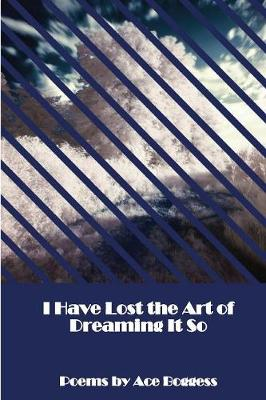 I Have Lost the Art of Dreaming It So (Paperback)