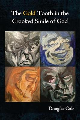 The Gold Tooth in the Crooked Smile of God (Paperback)