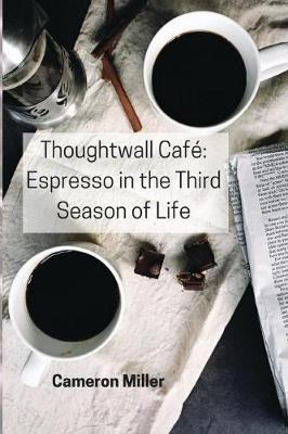 Thoughtwall Caf: Espresso in the Third Season of Life (Paperback)