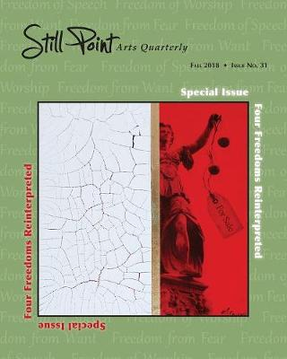 Still Point Arts Quarterly: Fall 2018: Four Freedoms Reinterpreted - Still Point Arts Quarterly 31 (Paperback)
