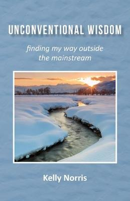 Unconventional Wisdom: Finding My Way Outside the Mainstream (Paperback)