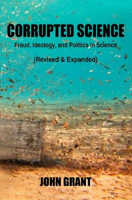 Corrupted Science: Fraud, Ideology and Politics in Science (Revised & Expanded) (Paperback)