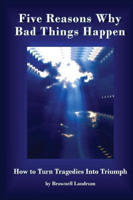 Five Reasons Why Bad Things Happen: How to Turn Tragedies Into Triumph (Paperback)