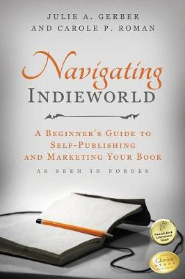 Navigating Indieworld: A Beginner's Guide to Self-Publishing and Marketing Your Book (Paperback)