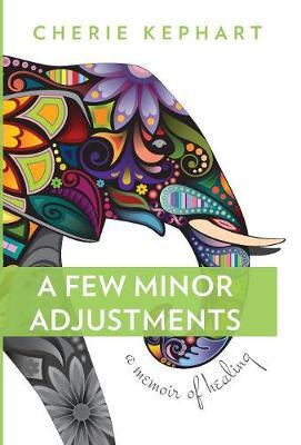 A Few Minor Adjustments: A Memoir of Healing (Hardback)