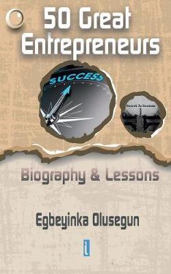 50 Great Entrepreneurs: Biography & Lessons (Paperback)