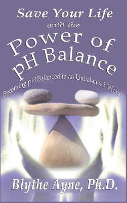Save Your Life with the Power of PH Balance: Becoming PH Balanced in an Unbalanced World - How to Save Your Life 1 (Hardback)