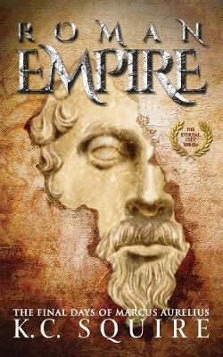 Roman Empire the Final Days of Marcus Aurelius: The Eternal City Series - Eternal City 1 (Paperback)
