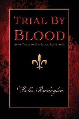 Trial by Blood: Book Three of the Blood Royal Saga - Blood Royal Saga 3 (Paperback)