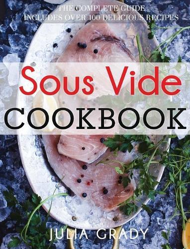 Sous Vide Cookbook: Prepare Professional Quality Food Easily at Home (Hardback)