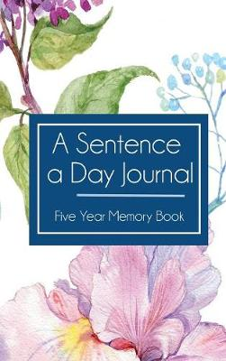 A Sentence a Day Journal: Five Year Journal and Memory Book (Hardback)