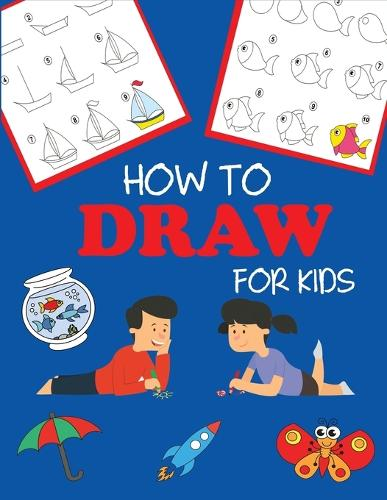 How to Draw for Kids: Learn to Draw Step by Step, Easy and Fun - Step-By-Step Drawing Books (Paperback)