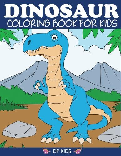 Dinosaur Coloring Book for Kids: Fantastic Dinosaur Coloring Book for Boys, Girls, Toddlers, Preschoolers, Kids 3-8, 6-8 - Dinosaur Books (Paperback)
