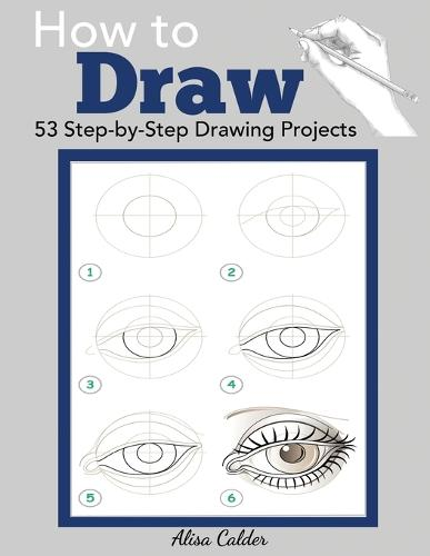 How to Draw: 53 Step-by-Step Drawing Projects - Beginner Drawing Books (Paperback)
