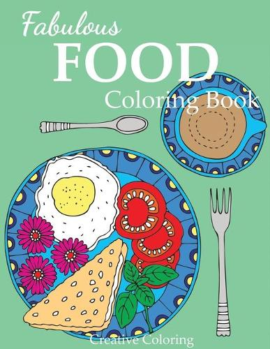 Fabulous Food Coloring Book: An Adult Coloring Book for Food Lovers - Adult Coloring Books (Paperback)