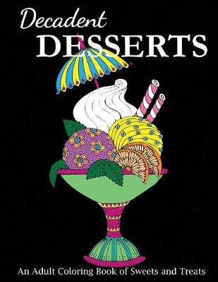 Decadent Desserts: An Adult Coloring Book of Sweets and Treats - Food Coloring Books (Paperback)
