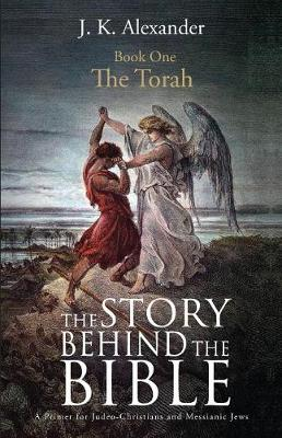 The Story Behind the Bible - Book One - The Torah: A Primer for Judeo-Christians and Messianic Jews (Paperback)