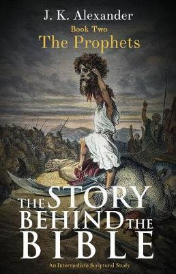 The Story Behind the Bible - Book Two - The Prophets: An Intermediate Scriptural Study (Paperback)