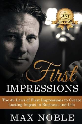 First Impressions: The 42 Laws of First Impressions to Create Lasting Impact in Business and Life (Paperback)