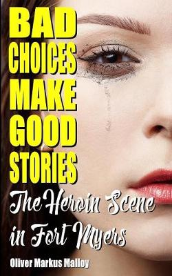 Bad Choices Make Good Stories: The Heroin Scene in Fort Myers - How the Great American Opioid Epidemic Began 2 (Paperback)