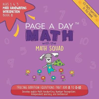 Page a Day Math Math Handwriting Introduction Book 8: Tracing Addition Equations That Add 8 to 0-10 (Paperback)