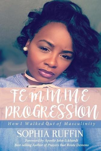 Feminine Progression: How I Walked Out of Masculinity (Paperback)