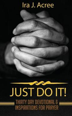 Just Do It: Thirty Day Devotional & Inspirations for Prayer (Paperback)