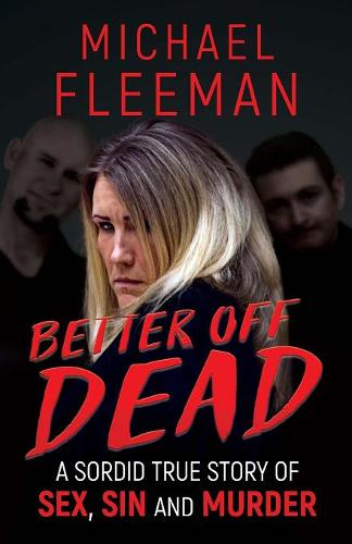 Better Off Dead: A Sordid True Story of Sex, Sin and Murder (Paperback)