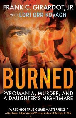 Burned: Pyromania, Murder, and a Daughter's Nightmare (Paperback)