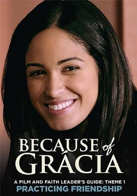 A Film and Faith Leader's Guide: Theme 1 Practicing Friendship - Because of Gracia 1 (Paperback)