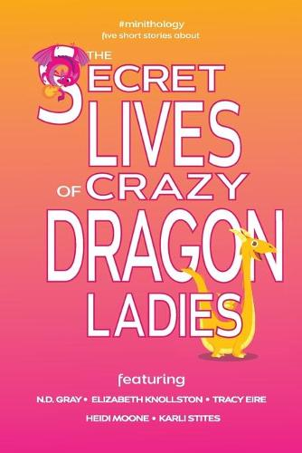 The Secret Lives of Crazy Dragon Ladies (Paperback)